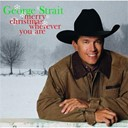 George Strait - Merry christmas wherever you are