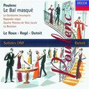 Charles Dutoit / Dominique Visse / Francis Poulenc / Francois Le Roux / Fran&ccedil;ois Le Roux / Lambert Wilson / Pascal Rog&eacute; / Soloistes De L'orchestre National De France - Poulenc: le bal masqu&eacute;/chamber works