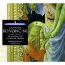 Anna Bonitatibus / Antonella Gianese / Ensemble Concerto / Gini Roberto / Giovanni Bononcini / Lavinia Bertotti / Mario Cecchetti / Sergio Foresti - Bononcini: la maddalena a' piedi di cristo