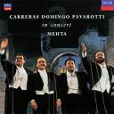 Coro E Orchestra Del Maggio Musicale Fiorentino / José Carreras / Luciano Pavarotti / Orchestre De L'opéra De Rome / Plácido Domingo / Zubin Mehta - Carreras domingo pavarotti in concert