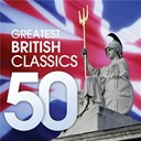 Benjamin Britten / Eric Coates / Frederick Delius / George Butterworth / Gerald Finzi / Gustav Holst / Henry Purcell / Peter Warlock / Ralph Vaughan Williams / Sir Edward Elgar / Sir Henry Wood / Sir Malcolm Arnold / Sir Michael Tippett / Sir William Walton - 50 greatest british classics