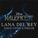 "Lana Del Rey - Once upon a dream (from ""maleficent"")"