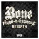 Bone Thugs-N-Harmony - Rebirth (explicit version)