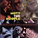 Mott The Hoople - The ballad of mott: a retrospective