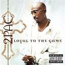 Tupac Shakur (2 Pac) - loyal to the game