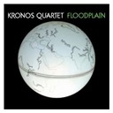 Kronos Quartet - Floodplain