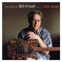 Bill Frisell - The best of bill frisell, volume 1: folk songs