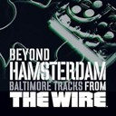 Bossman / Diablo / Dirty Hartz / Dj Technics / Domaje / Lafayette Gilchrist / Mullyman / Ogun / Rod Lee / The Get' Em Mamis / Tyree Colion / Wire - Beyond hamsterdam, baltimore tracks from the wire