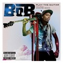 B.o.b - Play the guitar (feat. andré 3000)