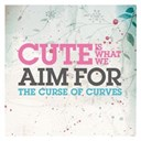 Cute Is What We Aim For - The curse of curves (digital download)