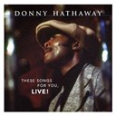 Donny Hathaway - These songs for you, live! (us release)