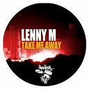 Lenny M - Take me away
