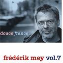 Frédérik Mey - Frédérik mey vol. 7 - douce france