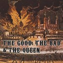 The Good, The Bad &amp; The Queen - The good, the bad and the queen