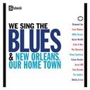 Compilation - We Sing The Blues/New Orleans Our Home Town