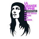 La Grande Sophie - La grande sophie en acoustique toute seule comme une grande