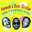 Axwell / Bob Sinclar / Ron Carroll - What a wonderful world