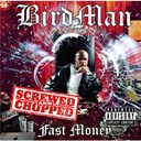 Birdman - Fast money chopped and screwed