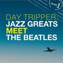 Astrud Gilberto / Count Basie / Ella Fitzgerald / Gabor Szabo / George Benson / Mc Coy Tyner / Quincy Jones / Ramsey Lewis / Sarah Vaughan / Sergio Mendes / Wes Montgomery / Willie Bobo - Day tripper: jazz greats meet the beatles volume 1