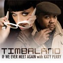 Timbaland - If we ever meet again (featuring katy perry)