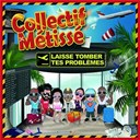 Collectif M&eacute;tiss&eacute; - Laisse tomber tes probl&egrave;mes