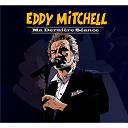 Eddy Mitchell - Ma derniere seance