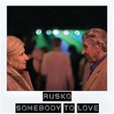 Rusko - Somebody to love