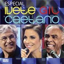 Caetano Veloso / Gilberto Gil / Ivete Sangalo - Especial ivete, gil e caetano