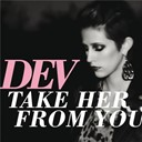 Dev - Take her from you