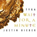 Justin Bieber / Tyga - Wait for a minute