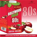 Anwar / Asha Bhosle / Aziz Naza / Basu / Bhupinder Singh / Kishore Kumar / Mohammed Rafi / Rahul Dev Burman / Sapan Chakraborty / Shabbir Kumar / Suresh Wadkar / Usha Uthup - Bollywood fresh - 80s served chilled