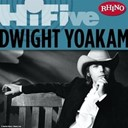Dwight Yoakam - Rhino hi-five: dwight yoakam