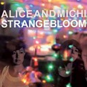 Alice / Michi - Strange bloom