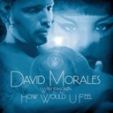 David Morales - How would u feel