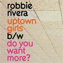 Robbie Rivera - Uptown girls / do you want more