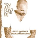 David Morales / Jonathan Mendelsohn - You just don't love me