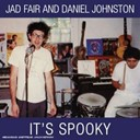 Daniel Johnston / Jad Fair - It's spooky