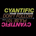 Cyantific - Don't follow (feat. diane charlemagne)