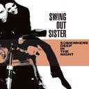 Swing Out Sister - Somewhere deep in the night