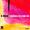 Jean-Louis Murat - L'absence de vraie vie