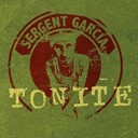 Sergent Garcia - Tonite