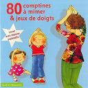 Marie-Françoise Cattenoz / Maryse Philippe - 80 comptines a mimer et jeux de doigts