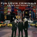 Fun Lovin' Criminals - A's, b's and rarities