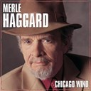 Merle Haggard - Chicago wind