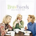 Joyce / Karen / Sheri - Best of friends