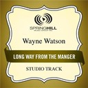 Wayne Watson - Long way from the manger (studio track)