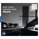 Piotr Moss / Raphaël Marc - Départs