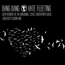 Bang Bang - Hate fleeting
