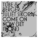 Juliet Sikora / Michel Berger / Tube - Come on now (set it off)