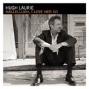 Hugh Laurie - Hallelujah, i love her so